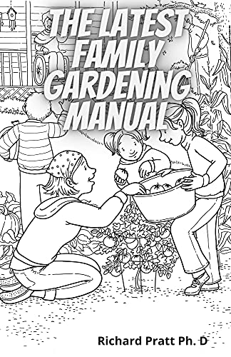 The Latest Family Gardening Manual: Organize Your Garden To Grow Veggies In A Small Place Convinietly (English Edition)