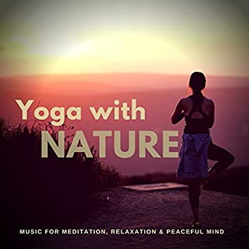 Yoga With Nature (Music For Meditation, Relaxation and amp; Peaceful Mind)