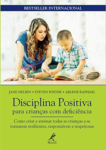 Disciplina positiva para crianças com deficiência: como criar e ensinar todas as crianças a se tornarem resilientes, responsáveis e respeitosas