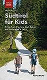 Südtirol für Kids: Entdecken, Staunen, Spaß haben mit Kindern bis 6 Jahre ('Folio - Südtirol erleben')
