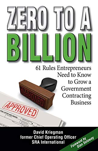 Compare Textbook Prices for Zero to a Billion: 61 Rules Entrepreneurs Need to Know to Grow a Government Contracting Business Illustrated Edition ISBN 9781940013046 by Kriegman, David A