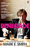 Renegade: The Lives and Tales of Mark E. Smith