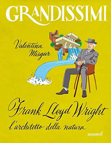 Frank Lloyd Wright, l'architetto della natura