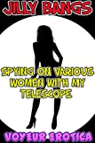 Spying on various women with my telescope (Voyeur erotica Book 4)