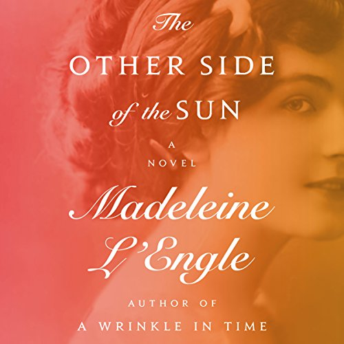 The Other Side of the Sun     A Novel              By:                                                                                                                                 Madeleine L'Engle                               Narrated by:                                                                                                                                 Sarah Zimmerman                      Length: 13 hrs and 18 mins     16 ratings     Overall 4.3