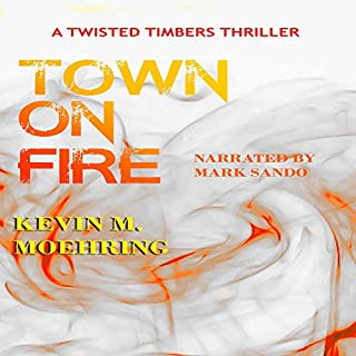 Town on Fire: A Twisted Timbers Thriller     Twisted Timbers, Book 3              By:                                                                                                                                 Kevin M. Moehring                               Narrated by:                                                                                                                                 Mark Sando                      Length: 6 hrs and 11 mins     Not rated yet     Overall 0.0