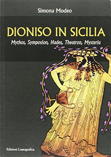 Dioniso in Sicilia. Mythos, symposion, hades, theatron, mysteria