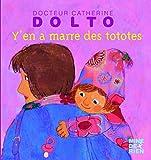 Y'en a marre des tototes - Docteur Catherine Dolto - de 2 à 7 ans