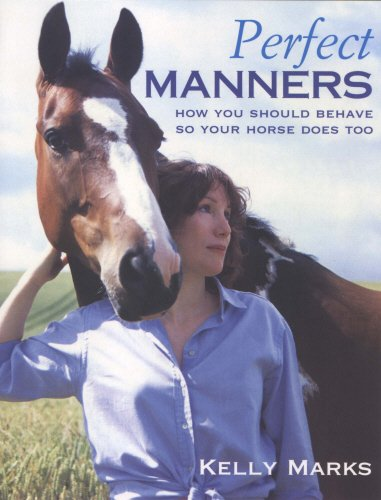 Perfect Manners: Mutual Respect for Horses and Humans: How to Behave So Your Horse Will Too