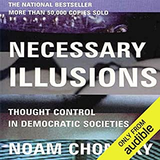 Necessary Illusions     Thought Control in Democratic Societies              By:                                                                                                                                 Noam Chomsky                               Narrated by:                                                                                                                                 Kevin Stillwell                      Length: 18 hrs and 12 mins     5 ratings     Overall 3.8