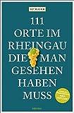 111 Orte im Rheingau, die man gesehen haben muss: Reiseführer, überarbeitete Neuauflage
