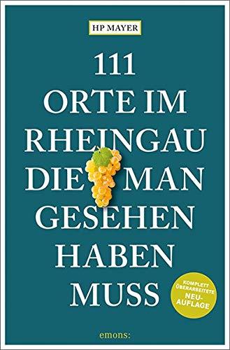 Preisvergleich Produktbild 111 Orte im Rheingau,  die man gesehen haben muss: Reiseführer,  überarbeitete Neuauflage