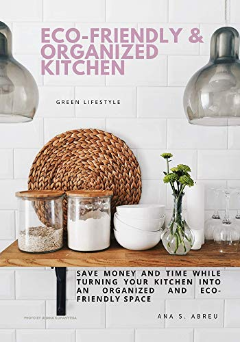 Eco-Friendly & Organized Kitchen: Save money and time while turning your kitchen into a more  organized and eco-friendly space (Eco-Friendly Ebooks Book 1) (Scots Gaelic Edition)