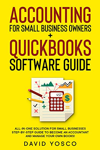 Accounting for Small Business Owners + Quickbooks Software Guide: All-in-One Solution for Small Businesses (2-in-1 Bundle) – Step-by-Step Guide to Become an Accountant and Manage Your Own Books!