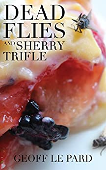 Dead Flies and Sherry Trifle by [Geoff Le Pard]