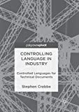 Controlling Language in Industry: Controlled Languages for Technical Documents - Stephen Crabbe