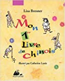 Mon 1er livre de chinois de Lisa Bresner,Catherine Louis,Shi Bo (Calligrapher) ( 1 septembre 2004 )