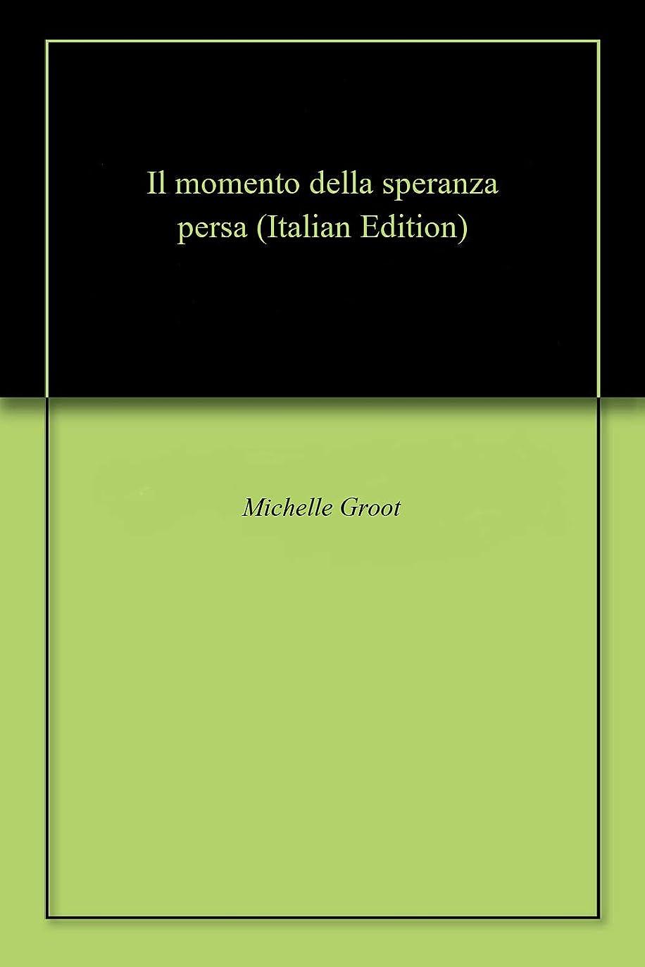 Il momento della speranza persa (Italian Edition)