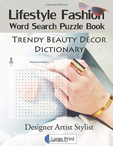 Lifestyle Fashion Word Search Puzzle Book Trendy Beauty Decor Dictionary Designer Artist Stylist Large Print: Funny Unique Activity for Adult and Kid. ... Improve Vocabulary Spelling. Novelty Gag Gift