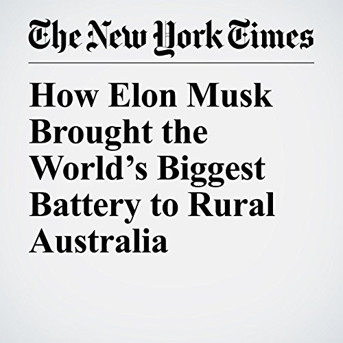 How Elon Musk Brought the World's Biggest Battery to Rural Australia copertina