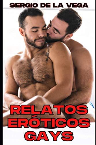 RELATOS ERÓTICOS GAYS: COLECCIÓN DE HISTORIAS DE SEXO EXPLICITO PARA ADULTOS (Spanish Edition)
