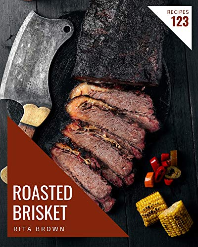 123 Roasted Brisket Recipes: A Highly Recommended Roasted Brisket Cookbook (English Edition)