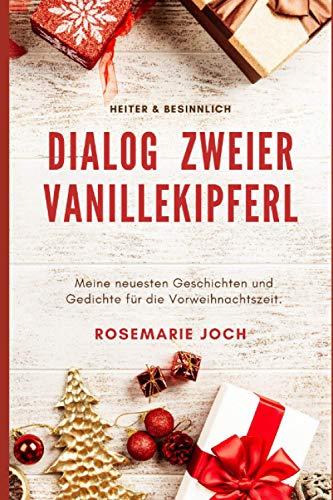 DIALOG ZWEIER VANILLEKIPFERL: Heiter & besinnlich. Meine neuesten Geschichten und Gedichte für die Vorweihnachtszeit.
