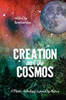 Creation and the Cosmos: A Poetic Anthology Inspired by Nature