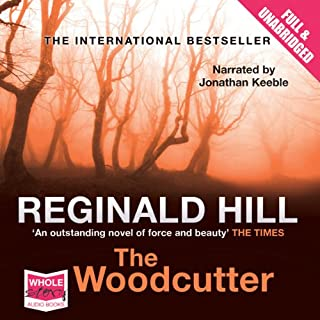 The Woodcutter                   By:                                                                                                                                 Reginald Hill                               Narrated by:                                                                                                                                 Jonathan Keeble                      Length: 16 hrs and 33 mins     4,577 ratings     Overall 4.6