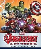 Los Vengadores. La guía cronológica: 1963 - ACTUALIDAD (Marvel. Los Vengadores)