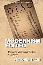 Modernism Edited: Marianne Moore and the Dial Magazine (Edinburgh Critical Studies in Modernist Culture)