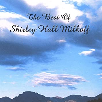 The Best of Shirley Hall Milkoff