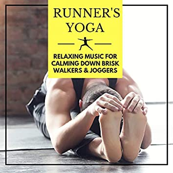 Runner's Yoga - Relaxing Music for Calming Down Brisk Walkers & Joggers