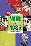Wir vom Jahrgang 1985 - Aufgewachsen in der DDR. Kindheit und Jugend