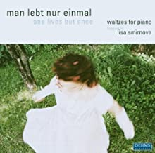 man lebt nur einmal -- waltzes for piano by Lisa Smirnova