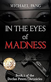 In the Eyes of Madness (Declan Peters Chronicles Book 1) by [Michael Pang]