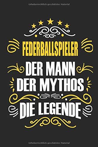 Federballspieler Der Mann Der Mythos Die Legende: Notizbuch, Geschenk Buch mit 110 linierten Seiten