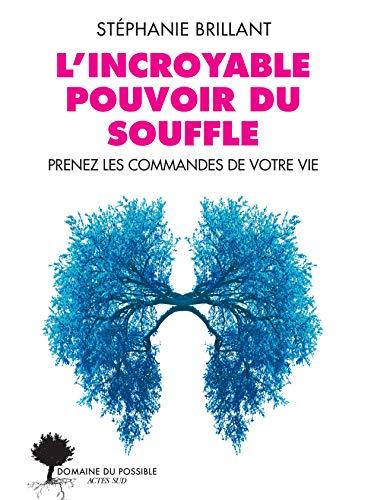 L'incroyable pouvoir du souffle: Prenez les commandes de votre vie (French Edition)