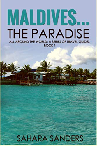 MALDIVES... THE PARADISE (ALL AROUND THE WORLD: A Series of Travel Guides) (English Edition)