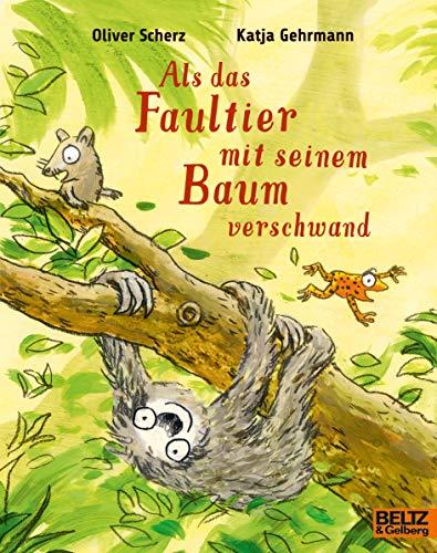 Als das Faultier mit seinem Baum verschwand: Vierfarbiges Bilderbuch