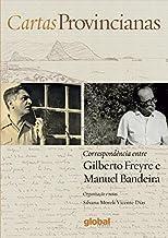 Cartas Provincianas: Correspondência Entre Gilberto Freyre e Manuel Bandeira
