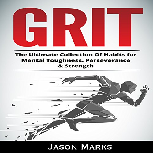 Grit: The Ultimate Collection Of Habits for Mental Toughness, Perseverance & Strength audiobook cover art