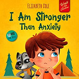 I Am Stronger Than Anxiety: Children's Book about Overcoming Worries, Stress and Fear (World of Kids Emotions) by [Elizabeth Cole]