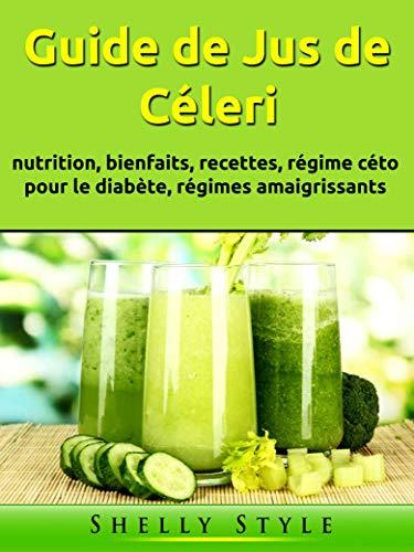 Guide de Jus de Céleri: nutrition, bienfaits, recettes, régime céto pour le diabète, régimes amaigrissants