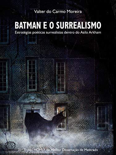Batman e o Surrealismo: Estratégias poéticas surrealistas dentro do Asilo Arkham