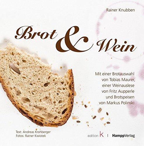Brot & Wein: Mit einer Brotauswahl von Tobias Maurer, einer Weinauslese von Fritz Aupperle und Brotspeisen von Markus Polinski