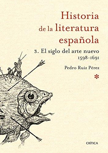 El siglo del arte nuevo 1598-1691: Historia de la literatura española 3