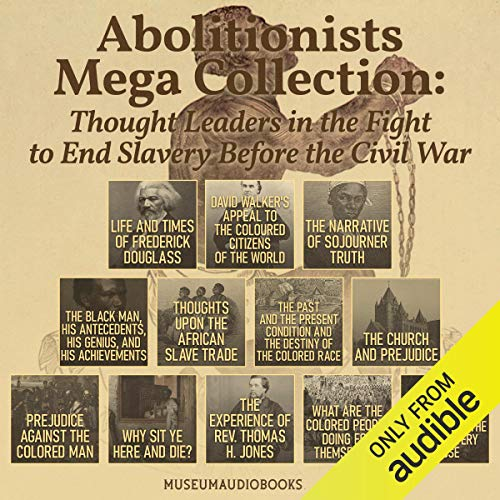 Abolitionists Mega Collection: Thought Leaders in the Fight to End Slavery Before the Civil War cover art