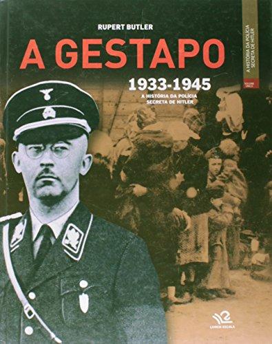 A Gestapo. A História da Polícia Secreta de Hitler. 1933-1945