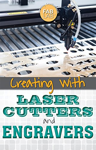 Creating with Laser Cutters and Engravers (Getting Creative with Fab Lab)